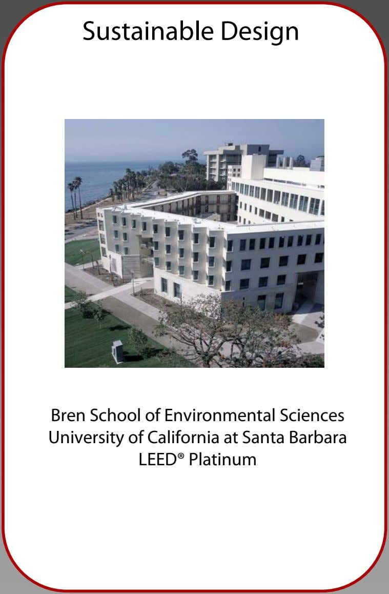 Sustainable Design Bren School of Environmental Sciences University of California at Santa Barbara LEED® Platinum