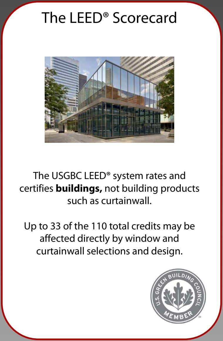 The LEED® Scorecard The USGBC LEED® system rates and certifies buildings, not building products such