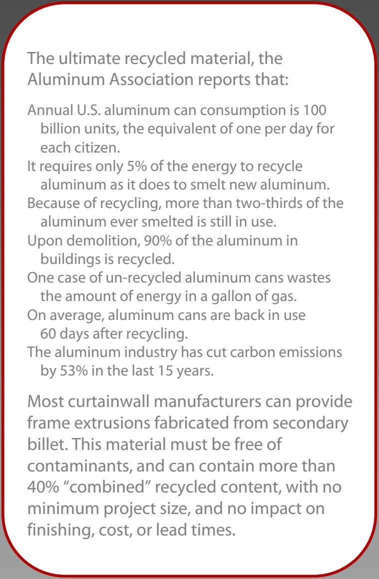 The ultimate recycled material, the Aluminum Association reports that: Annual U.S. aluminum can consumption is