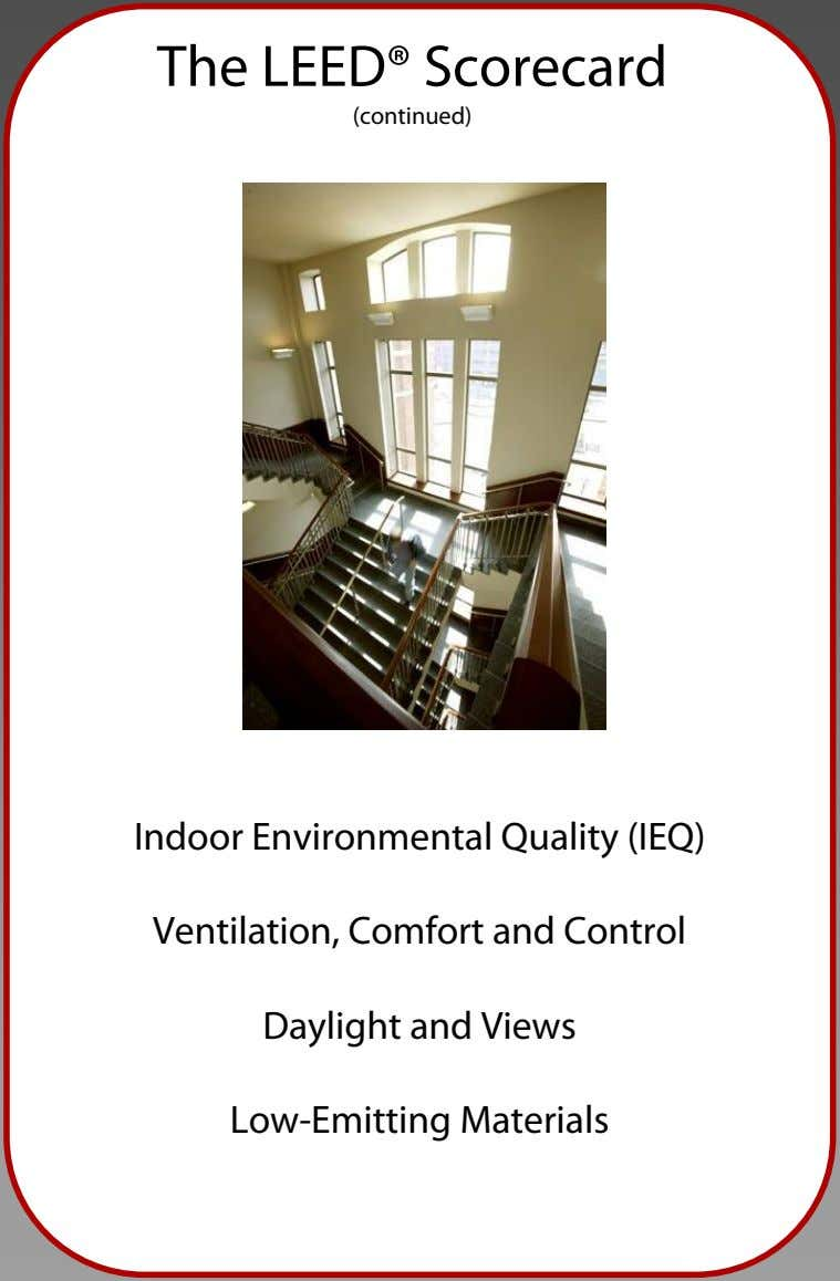 The LEED® Scorecard (continued) Indoor Environmental Quality (IEQ) Ventilation, Comfort and Control Daylight and