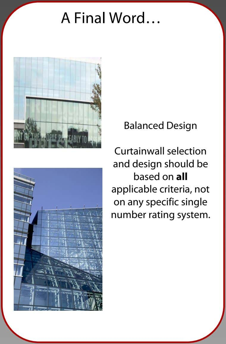 A Final Word… Balanced Design Curtainwall selection and design should be based on all applicable