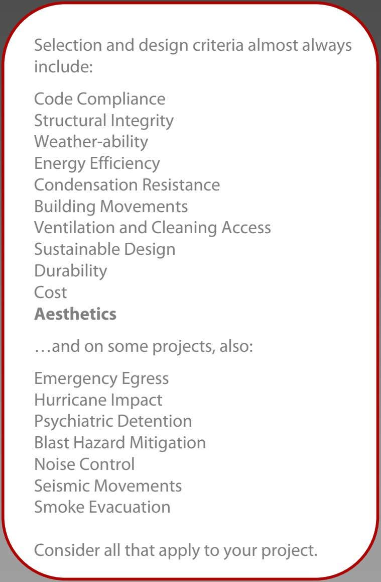 Selection and design criteria almost always include: Code Compliance Structural Integrity Weather-ability Energy