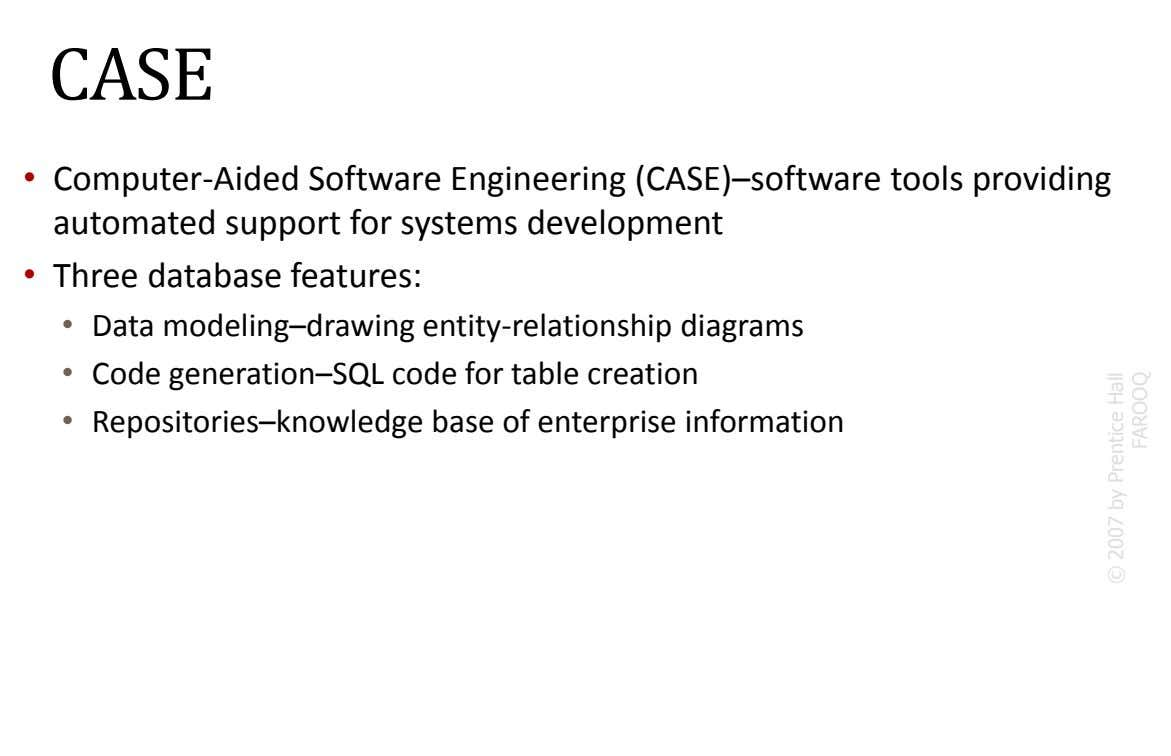 CASE • Computer-Aided Software Engineering (CASE)–software tools providing automated support for systems development • Three database
