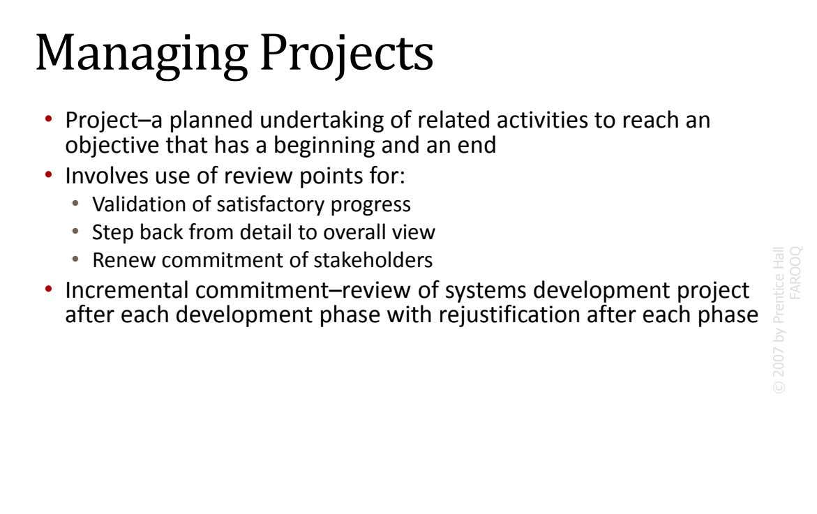Managing Projects • Project–a planned undertaking of related activities to reach an objective that has a