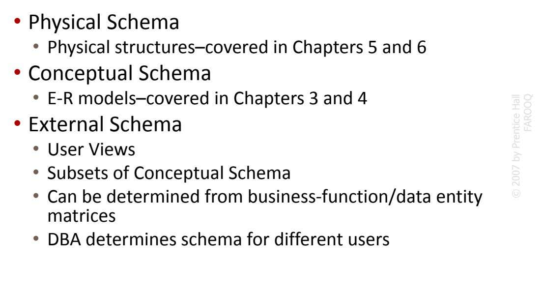 • Physical Schema • Physical structures–covered in Chapters 5 and 6 • Conceptual Schema • E-R