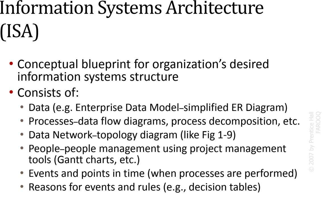 Information Systems Architecture (ISA) • Conceptual blueprint for organization's desired information systems structure • Consists of: