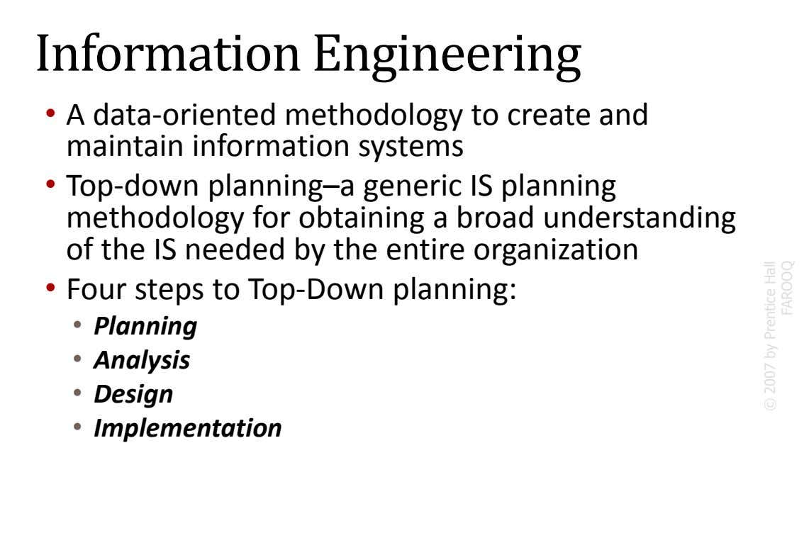 Information Engineering • A data-oriented methodology to create and maintain information systems • Top-down planning–a generic