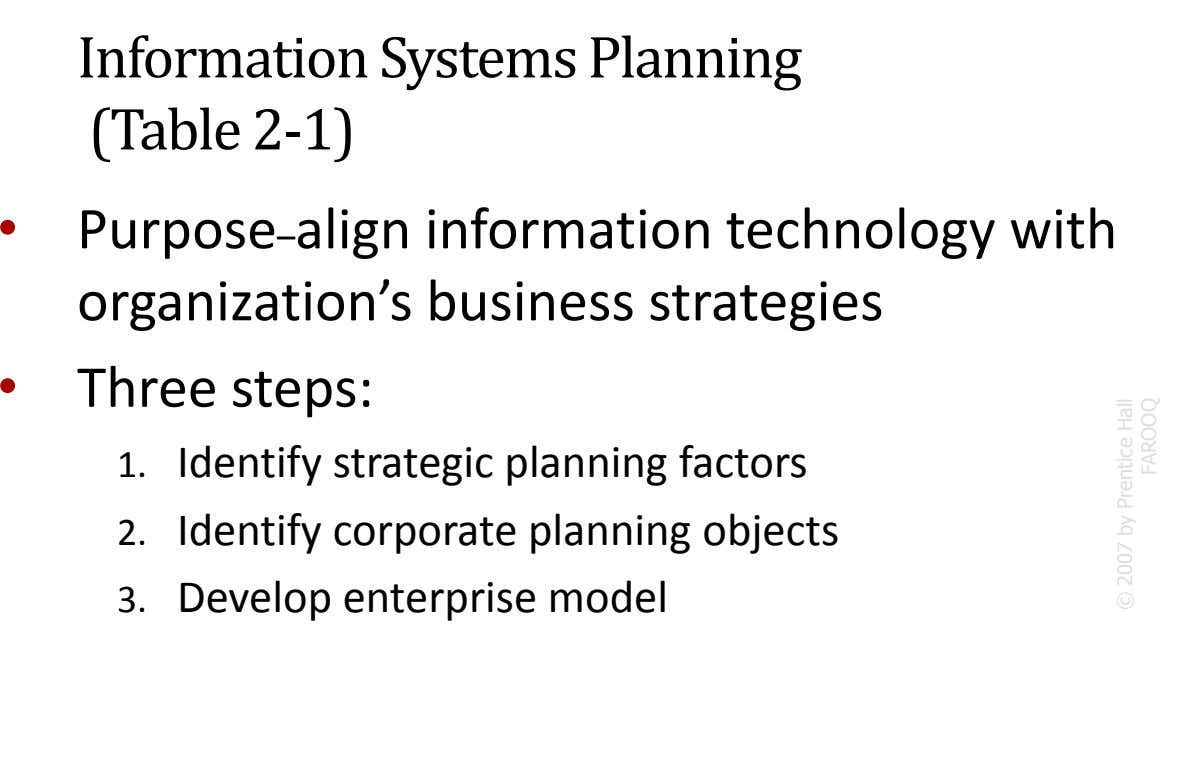 Information Systems Planning (Table 2-1) • Purpose–align information technology with organization's business strategies • Three steps: