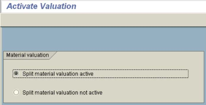 > Split Valuation 1. Activate Valuation - tcode OMW0 Configure Split Valuation - tcode OMWC 2