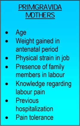 PRIMIGRAVIDA MOTHERS • Age • Weight gained in antenatal period • Physical strain in job
