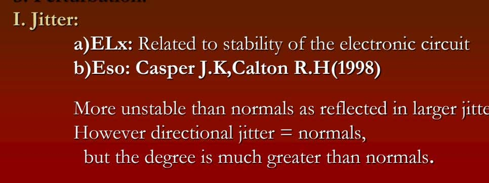I. Jitter: a)ELx: Related to stability of the electronic circuit b)Eso: Casper J.K,Calton R.H(1998) However