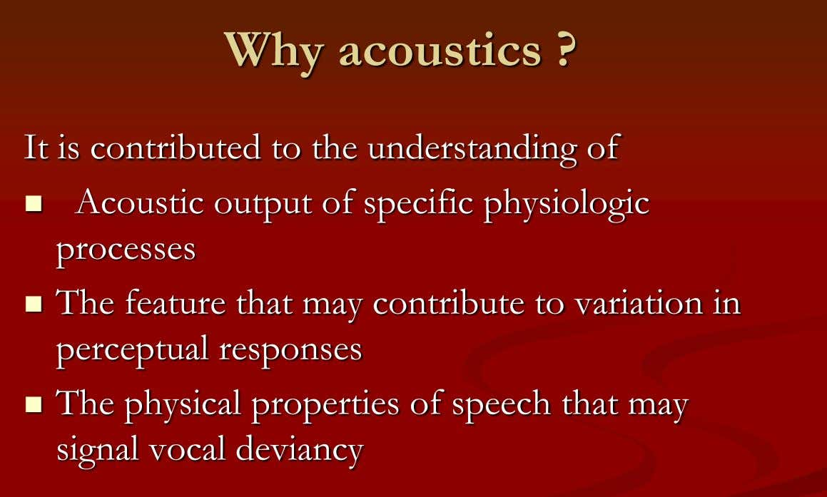 Why acoustics ? It is contributed to the understanding of  Acoustic output of specific