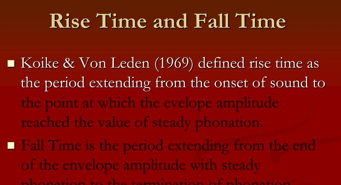 Rise Time and Fall Time  Koike & Von Leden (1969) defined rise time as