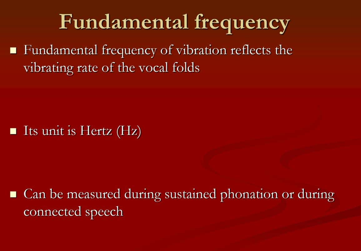 Fundamental frequency  Fundamental frequency of vibration reflects the vibrating rate of the vocal folds