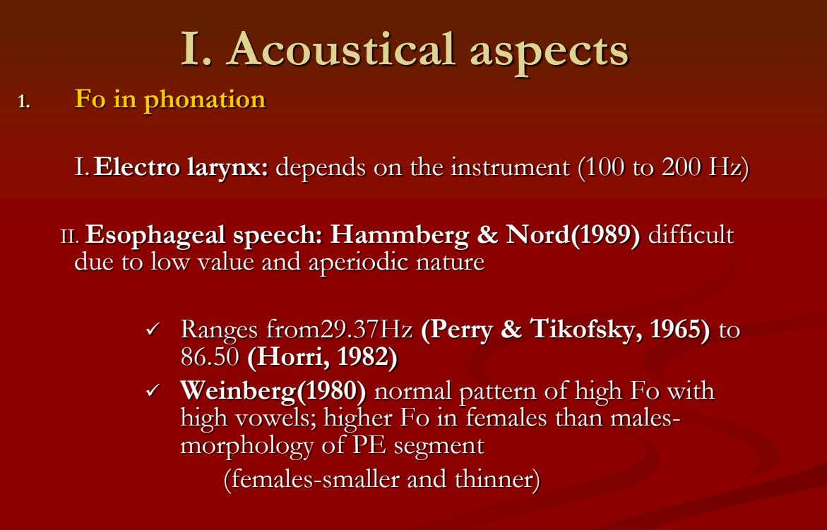 I. Acoustical aspects 1. Fo in phonation I. Electro larynx: depends on the instrument (100