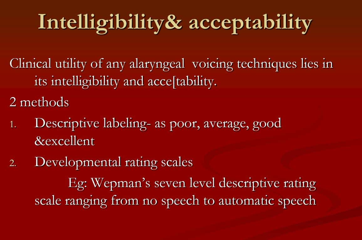 Intelligibility& acceptability Clinical utility of any alaryngeal voicing techniques lies in its intelligibility and