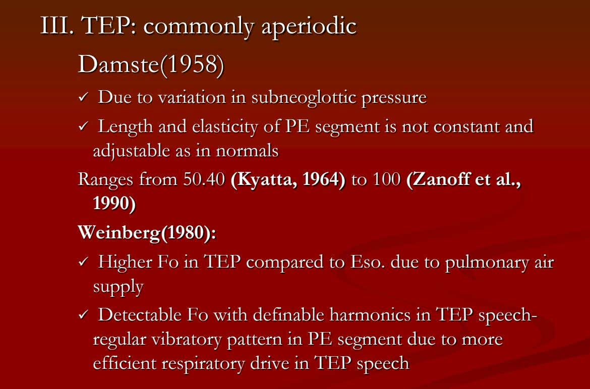 III. TEP: commonly aperiodic Damste(1958)  Due to variation in subneoglottic pressure  Length and