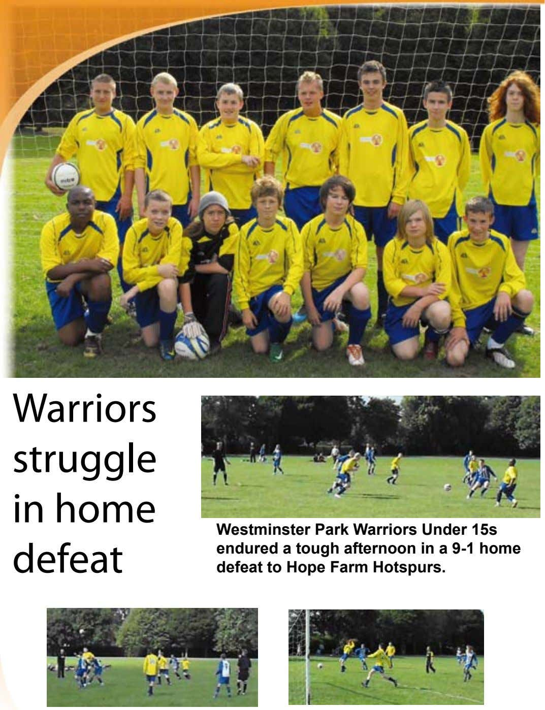 Warriors struggle in home defeat Westminster park Warriors under 15s endured a tough afternoon in