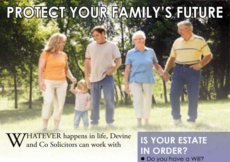 PROTECT YOUR FAMILY'S FUTURE W hatever happens in life, Devine and Co Solicitors can work