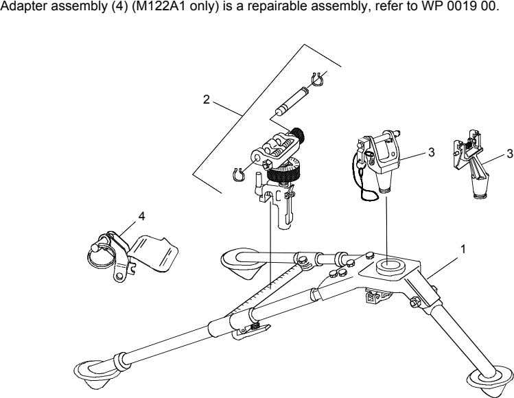 Adapter assembly (4) (M122A1 only) is a repairable assembly, refer to WP 0019 00. 2