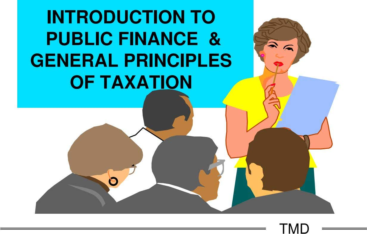 INTRODUCTION TO PUBLIC FINANCE & GENERAL PRINCIPLES OF TAXATION TMD