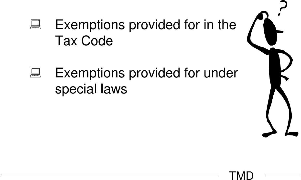 Exemptions provided for in the Tax Code Exemptions provided for under special laws TMD