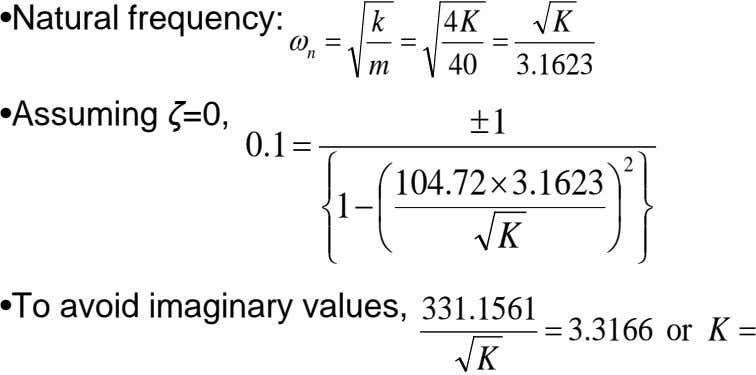 •Natural frequency: k K ω= = = n m 3.1623 •Assuming ζ=0, ± 1 0.1