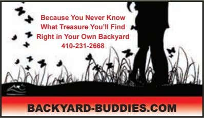 Because You Never Know What Treasure You'll Find Right in Your Own Backyard 410-231-2668 BACKYARD-BUDDIES.COM