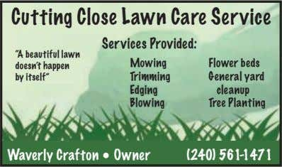 "Cutting Close Lawn Care Service Services Provided: ""A beautiful lawn doesn't happen by itself"" Mowing"