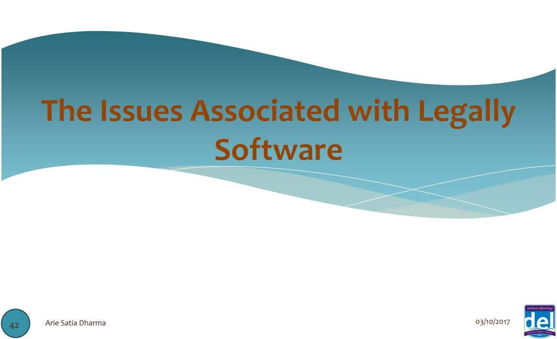 The Issues Associated with Legally Software 03/10/2017 42 Arie Satia Dharma