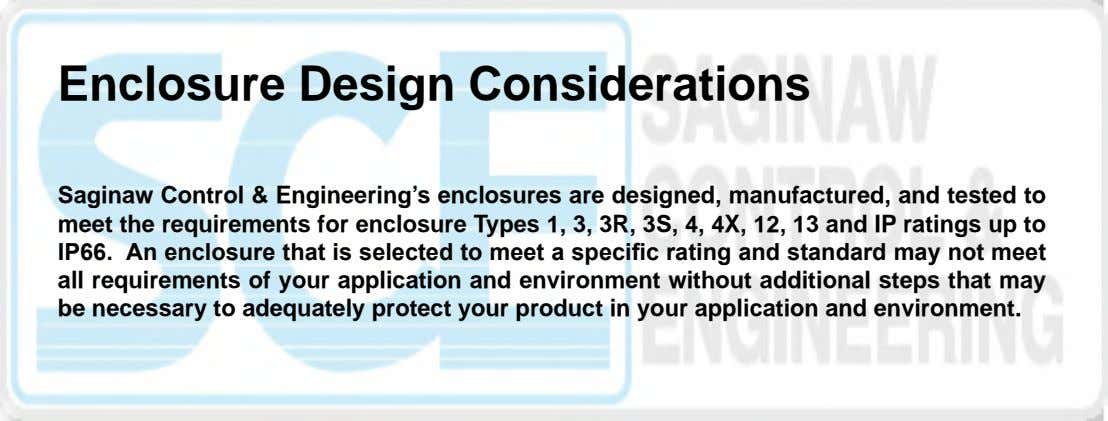 Enclosure Design Considerations Saginaw Control & Engineering's enclosures are designed, manufactured, and tested