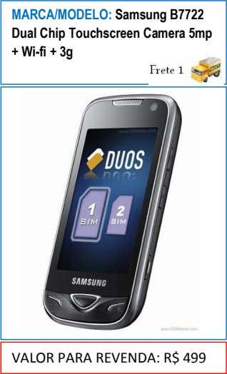 MARCA/MODELO: Samsung B7722 Dual Chip Touchscreen Camera 5mp + Wi-fi + 3g VALOR PARA REVENDA: