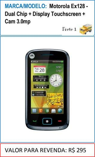 MARCA/MODELO: Motorola Ex128 - Dual Chip + Display Touchscreen + Cam 3.0mp VALOR PARA REVENDA: