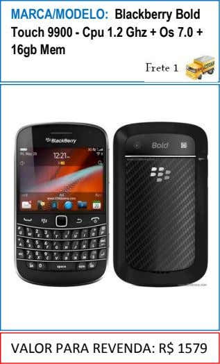 MARCA/MODELO: Blackberry Bold Touch 9900 - Cpu 1.2 Ghz + Os 7.0 + 16gb Mem