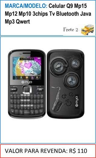 MARCA/MODELO: Celular Q9 Mp15 Mp12 Mp10 3chips Tv Bluetooth Java Mp3 Qwert VALOR PARA REVENDA: