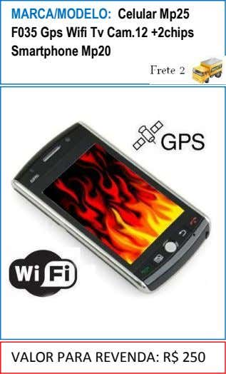 MARCA/MODELO: Celular Mp25 F035 Gps Wifi Tv Cam.12 +2chips Smartphone Mp20 VALOR PARA REVENDA: R$