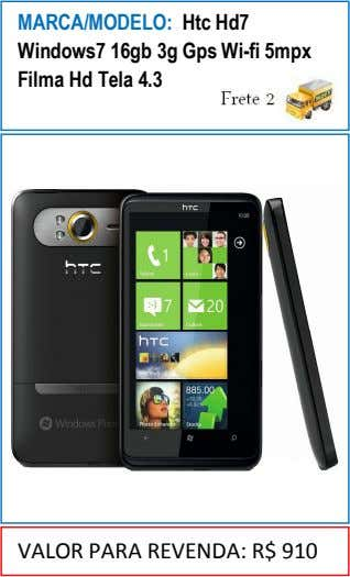 MARCA/MODELO: Htc Hd7 Windows7 16gb 3g Gps Wi-fi 5mpx Filma Hd Tela 4.3 VALOR PARA