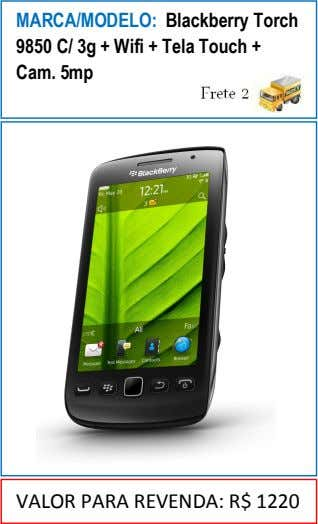 MARCA/MODELO: Blackberry Torch 9850 C/ 3g + Wifi + Tela Touch + Cam. 5mp VALOR