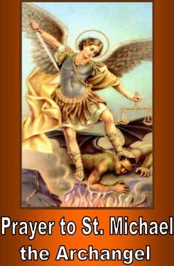 St. Michael the Archangel, defend us in battle. Be our protection against the wickedness and