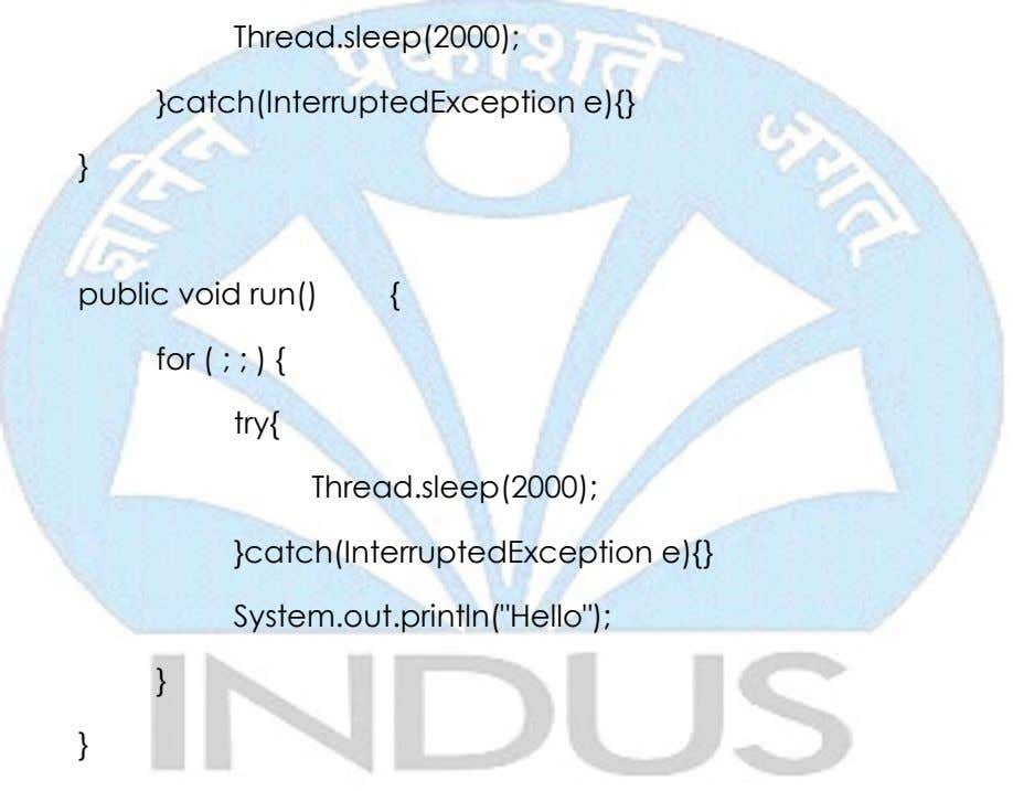 Thread.sleep(2000); }catch(InterruptedException e){} } public void run() { for ( ; ; ) { try{