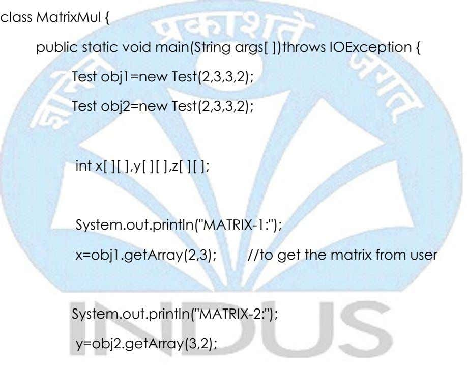 class MatrixMul { public static void main(String args[ ])throws IOException { Test obj1=new Test(2,3,3,2); Test