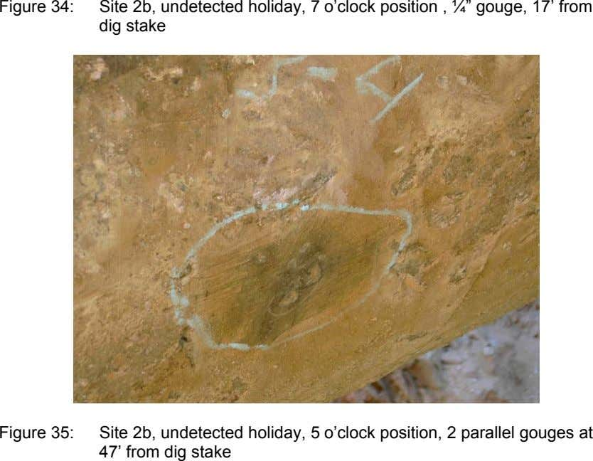 "Figure 34: Site 2b, undetected holiday, 7 o'clock position , ¼"" gouge, 17' from dig"