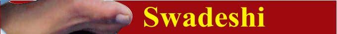 Swadeshi movement Adhering to the Swadeshi products is in a way a service to our nation:
