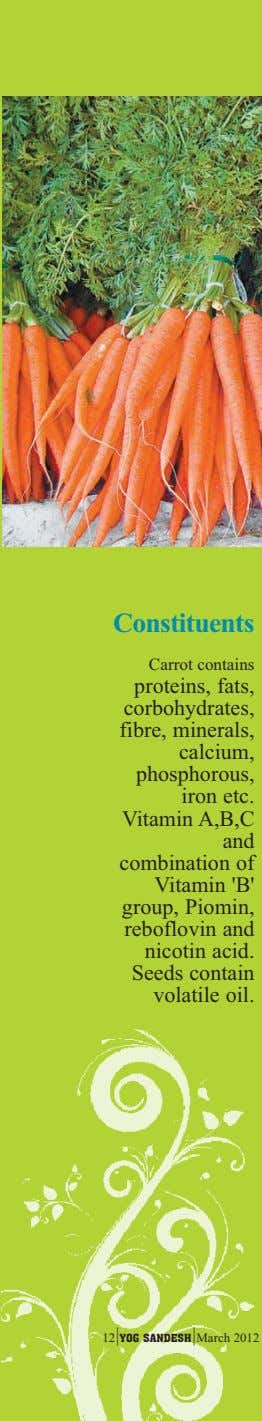 Constituents Carrot contains proteins, fats, corbohydrates, fibre, minerals, calcium, phosphorous, iron etc.