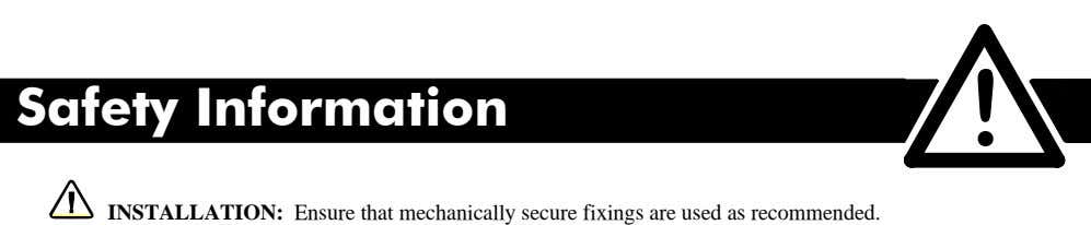 6DIHW\ # ,QIRUPDWLRQ $ INSTALLATION: Ensure that mechanically secure fixings are used as recommended.