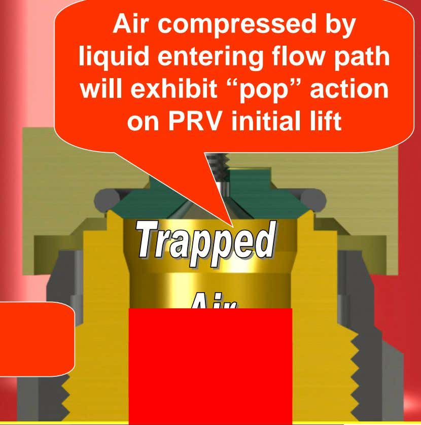 "Air compressed by liquid entering flow path will exhibit ""pop"" action on PRV initial lift"