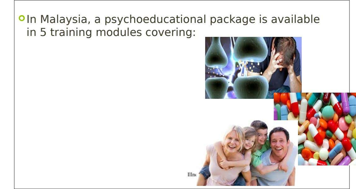  In Malaysia, a psychoeducational package is available in 5 training modules covering: Illness management