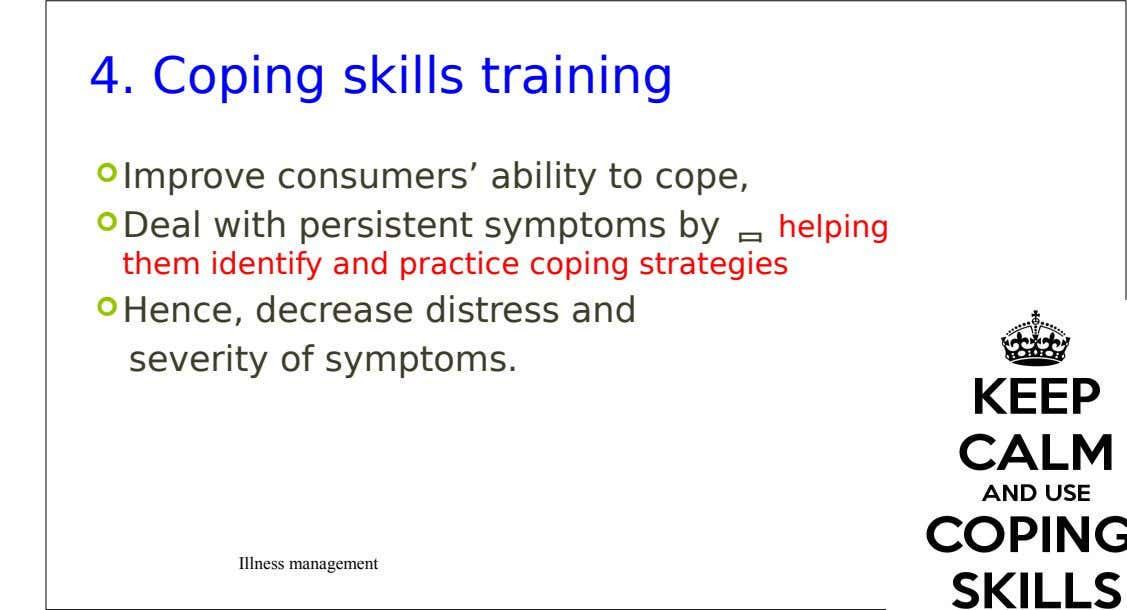4. Coping skills training  Improve consumers' ability to cope,  Deal with persistent symptoms by