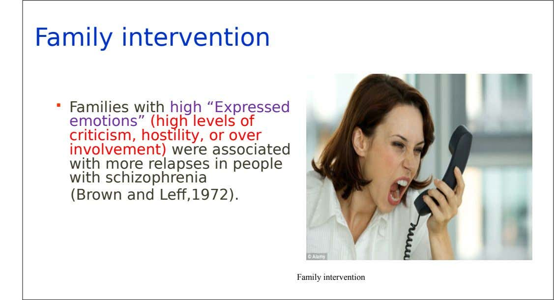 "Family intervention  Families with high ""Expressed emotions"" (high levels of criticism, hostility, or over involvement)"