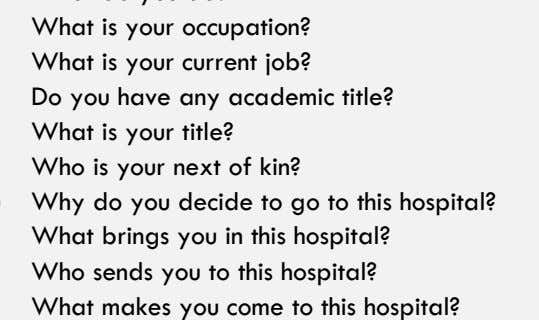 to this hospital? What brings you in this hospital? Who sends you to this hospital? What